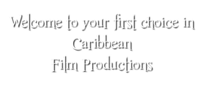 Welcome to your first choice in Caribbean film productions
